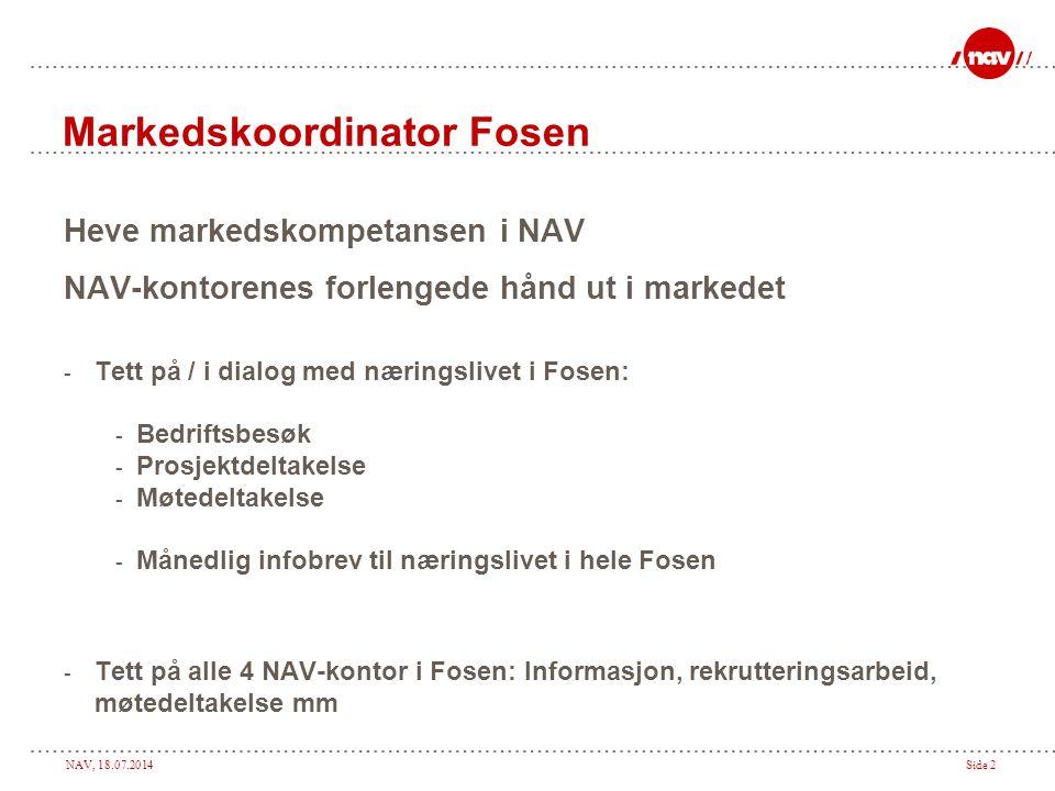 NAV, 18.07.2014Side 2 Markedskoordinator Fosen Heve markedskompetansen i NAV NAV-kontorenes forlengede hånd ut i markedet - Tett på / i dialog med nær