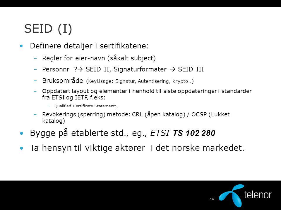 13 Kvalifisert Sertifikat (QC) EU-directive 99/ 93 Electronic SIgnatures Kvalifisert Sertifikat (QC) Oppdrag om definisjon av QC gitt til ETSI (European Telecommunications Standardization Institute Bygger på X.509.