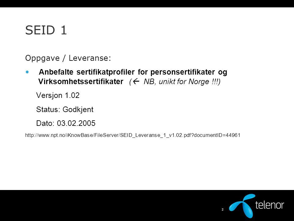 1 SEID – Leveranse 1 - Sertifikatprofiler Tor Hjalmar Johannessen Telenor R&D 16. Februar 2006