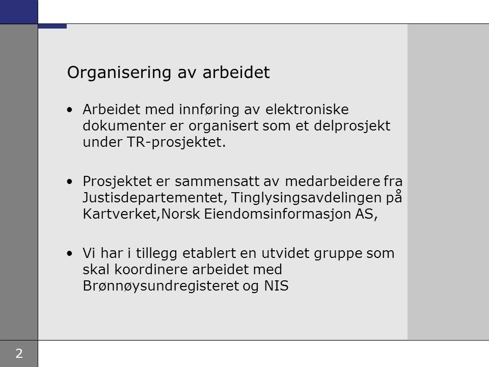 2 Organisering av arbeidet Arbeidet med innføring av elektroniske dokumenter er organisert som et delprosjekt under TR-prosjektet. Prosjektet er samme