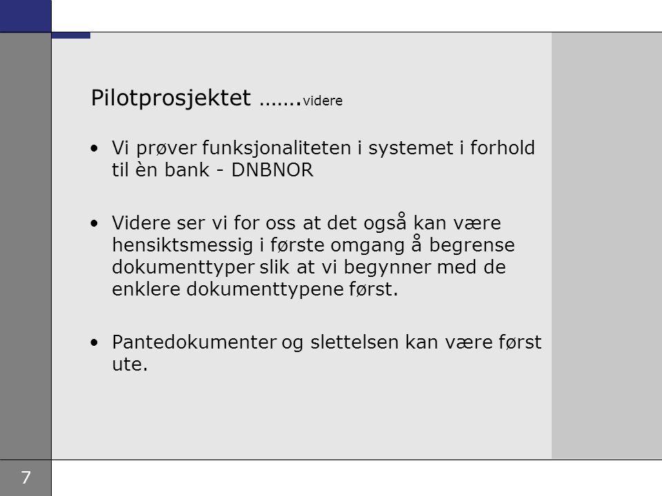 7 Pilotprosjektet ……. videre Vi prøver funksjonaliteten i systemet i forhold til èn bank - DNBNOR Videre ser vi for oss at det også kan være hensiktsm