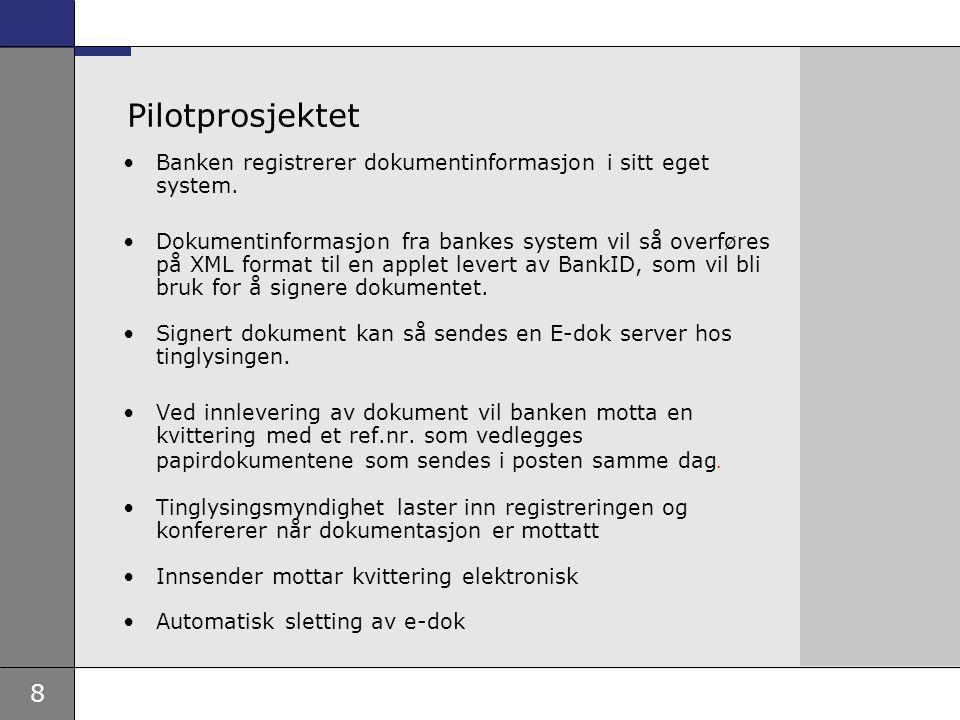 8 Pilotprosjektet Banken registrerer dokumentinformasjon i sitt eget system. Dokumentinformasjon fra bankes system vil så overføres på XML format til
