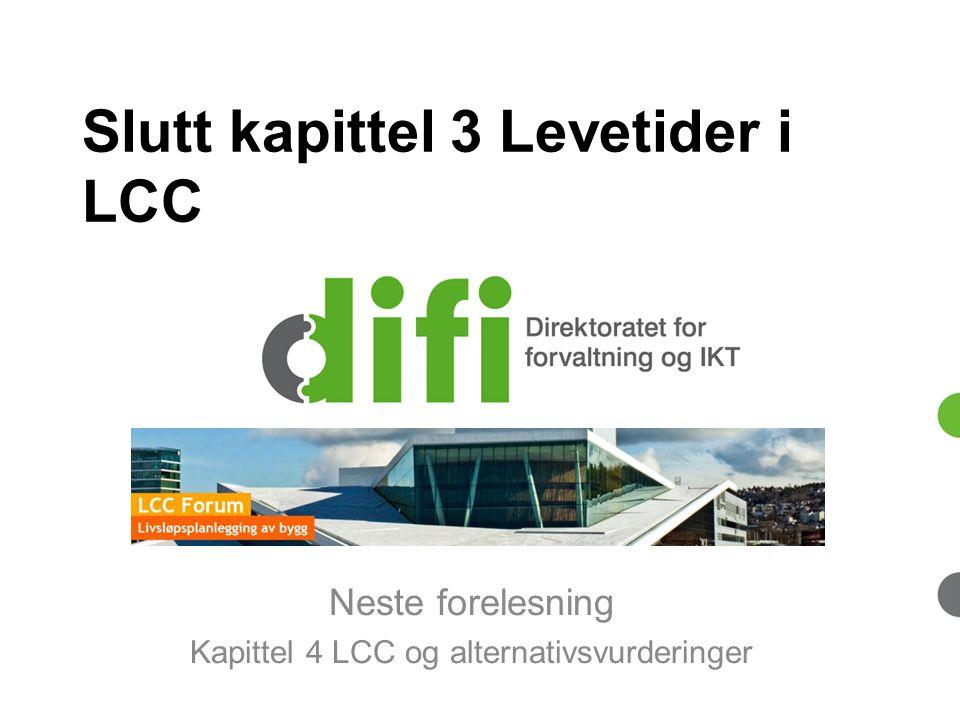 Slutt kapittel 3 Levetider i LCC Neste forelesning Kapittel 4 LCC og alternativsvurderinger