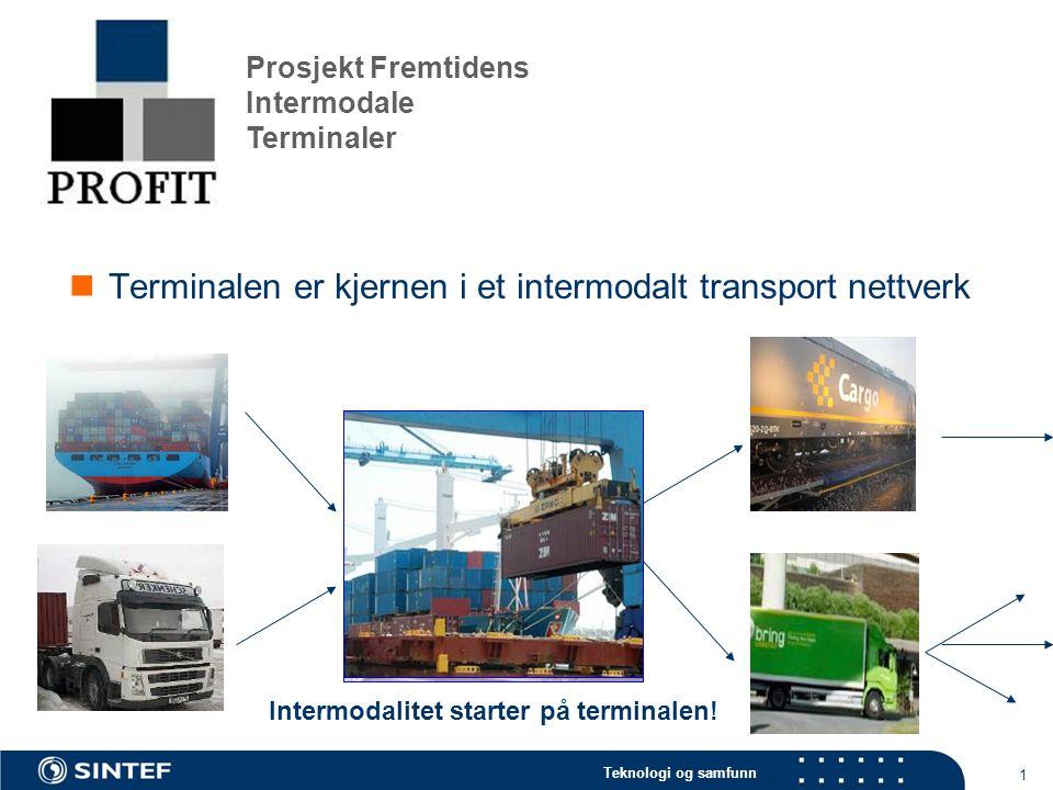 Teknologi og samfunn 1 Intermodalitet starter på terminalen! Terminalen er kjernen i et intermodalt transport nettverk TERMINALEN SOM KJERNE Prosjekt