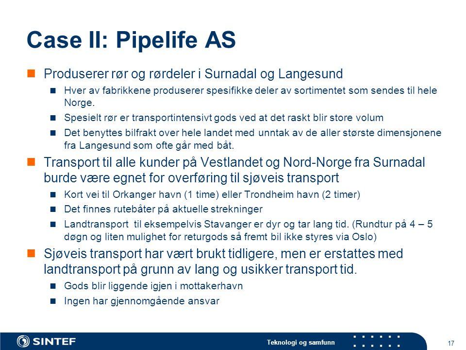 Teknologi og samfunn Case II: Pipelife AS Produserer rør og rørdeler i Surnadal og Langesund Hver av fabrikkene produserer spesifikke deler av sortime