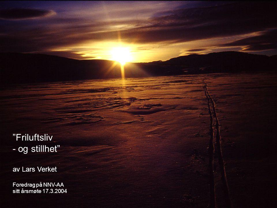 """""""Friluftsliv - og stillhet"""" av Lars Verket Foredrag på NNV-AA sitt årsmøte 17.3.2004"""