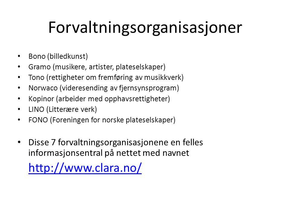 Forvaltningsorganisasjoner Bono (billedkunst) Gramo (musikere, artister, plateselskaper) Tono (rettigheter om fremføring av musikkverk) Norwaco (vider