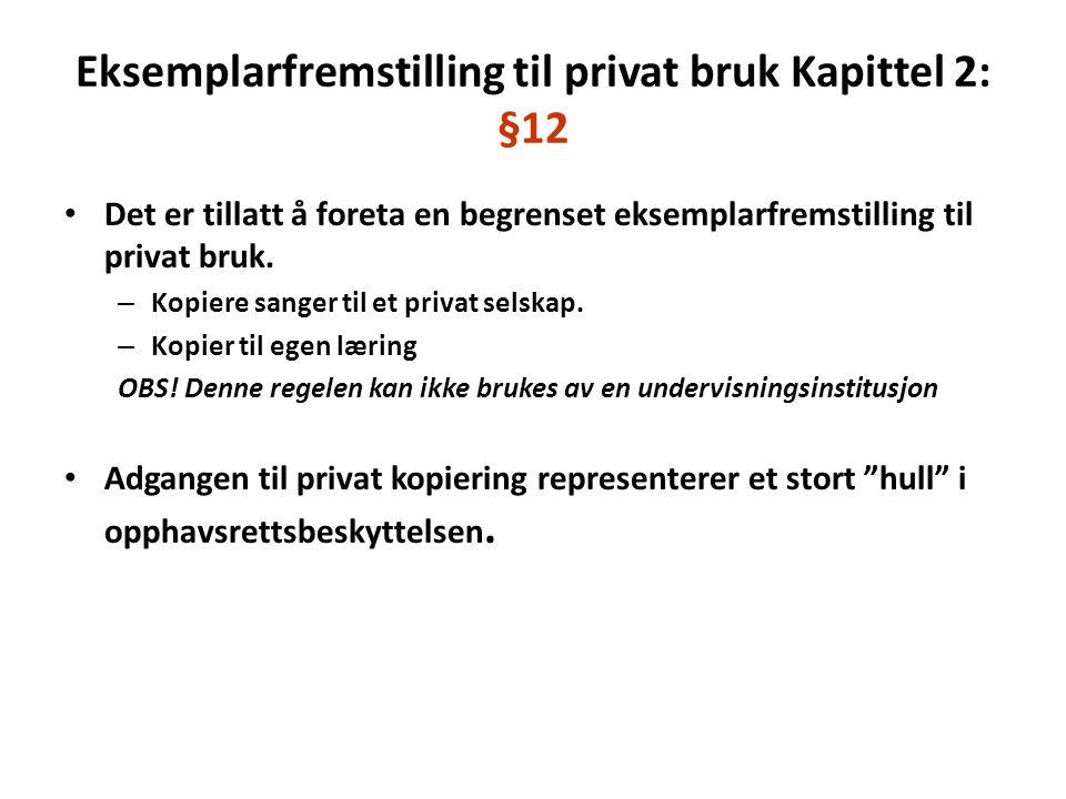 Eksemplarfremstilling til privat bruk Kapittel 2: §12 Det er tillatt å foreta en begrenset eksemplarfremstilling til privat bruk. – Kopiere sanger til