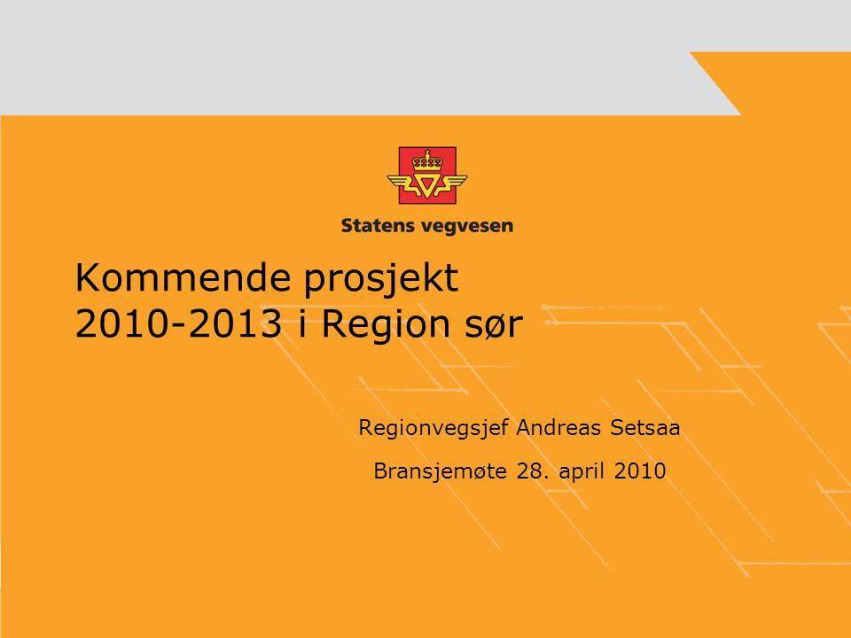 Kommende prosjekt 2010-2013 i Region sør Regionvegsjef Andreas Setsaa Bransjemøte 28. april 2010