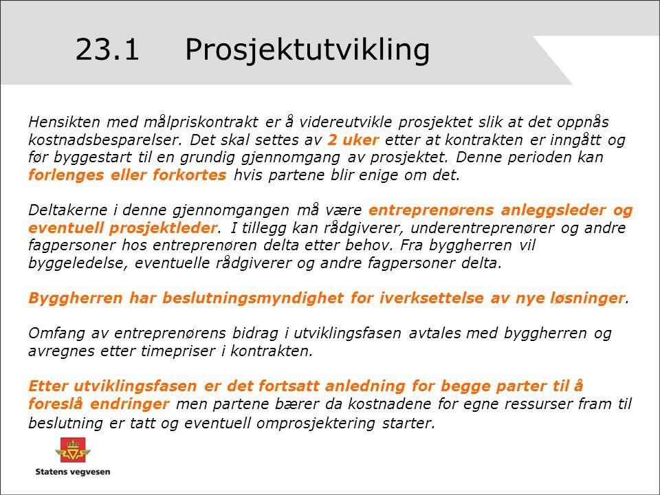 23.1Prosjektutvikling Hensikten med målpriskontrakt er å videreutvikle prosjektet slik at det oppnås kostnadsbesparelser. Det skal settes av 2 uker et
