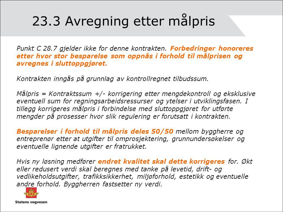 23.3 Avregning etter målpris Punkt C 28.7 gjelder ikke for denne kontrakten. Forbedringer honoreres etter hvor stor besparelse som oppnås i forhold ti