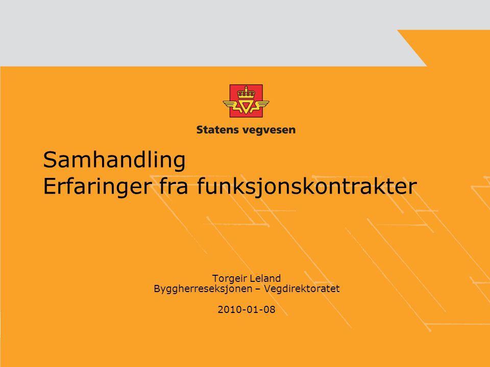 Samhandling Erfaringer fra funksjonskontrakter Torgeir Leland Byggherreseksjonen – Vegdirektoratet 2010-01-08