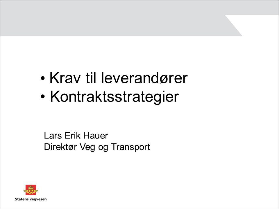 Krav til leverandører Kontraktsstrategier Lars Erik Hauer Direktør Veg og Transport