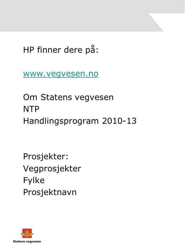 HP finner dere på: www.vegvesen.no Om Statens vegvesen NTP Handlingsprogram 2010-13 Prosjekter: Vegprosjekter Fylke Prosjektnavn