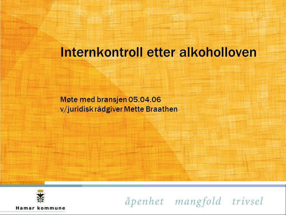 Internkontroll etter alkoholloven Møte med bransjen 05.04.06 v/juridisk rådgiver Mette Braathen