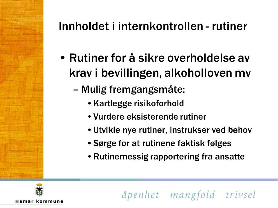 Innholdet i internkontrollen - rutiner Rutiner for å sikre overholdelse av krav i bevillingen, alkoholloven mv –Mulig fremgangsmåte: Kartlegge risikof