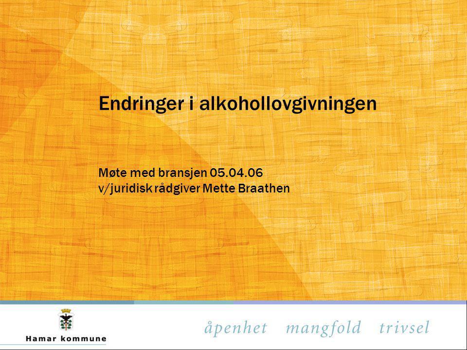 Endringer i alkohollovgivningen Møte med bransjen 05.04.06 v/juridisk rådgiver Mette Braathen