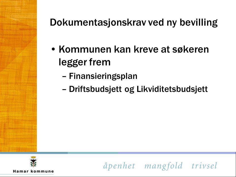 Dokumentasjonskrav ved ny bevilling Kommunen kan kreve at søkeren legger frem –Finansieringsplan –Driftsbudsjett og Likviditetsbudsjett