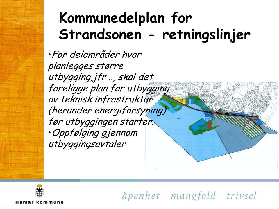 Kommunedelplan for Strandsonen - retningslinjer For delområder hvor planlegges større utbygging,jfr.., skal det foreligge plan for utbygging av teknisk infrastruktur (herunder energiforsyning) før utbyggingen starter.
