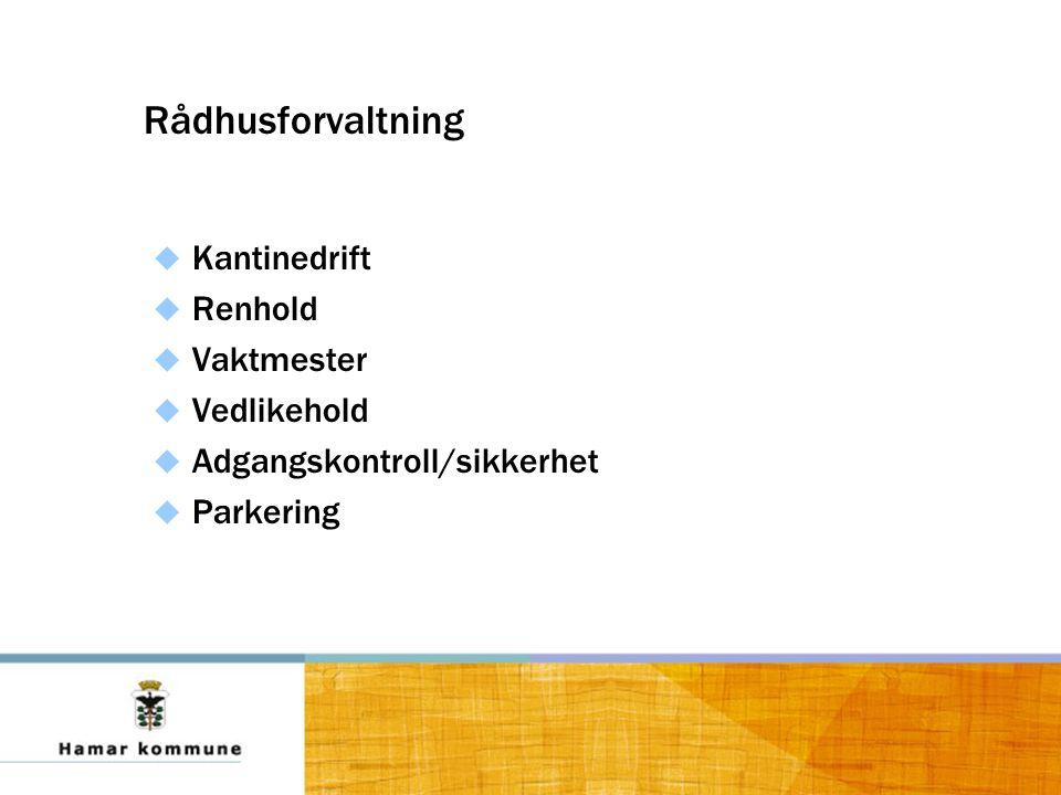 Rådhusforvaltning  Kantinedrift  Renhold  Vaktmester  Vedlikehold  Adgangskontroll/sikkerhet  Parkering