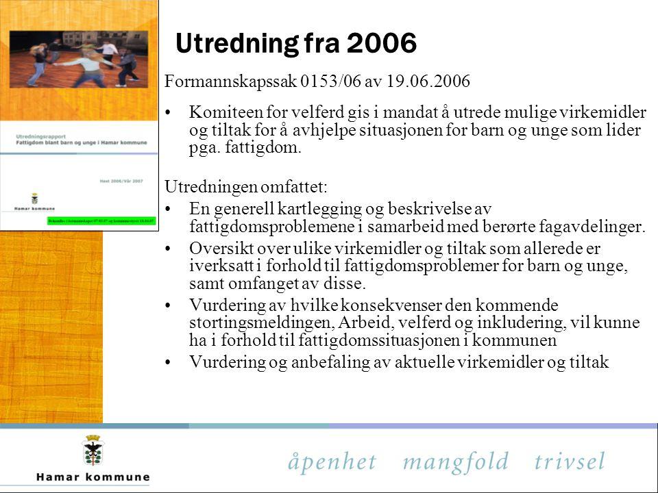 Utredning fra 2006 Formannskapssak 0153/06 av 19.06.2006 Komiteen for velferd gis i mandat å utrede mulige virkemidler og tiltak for å avhjelpe situasjonen for barn og unge som lider pga.