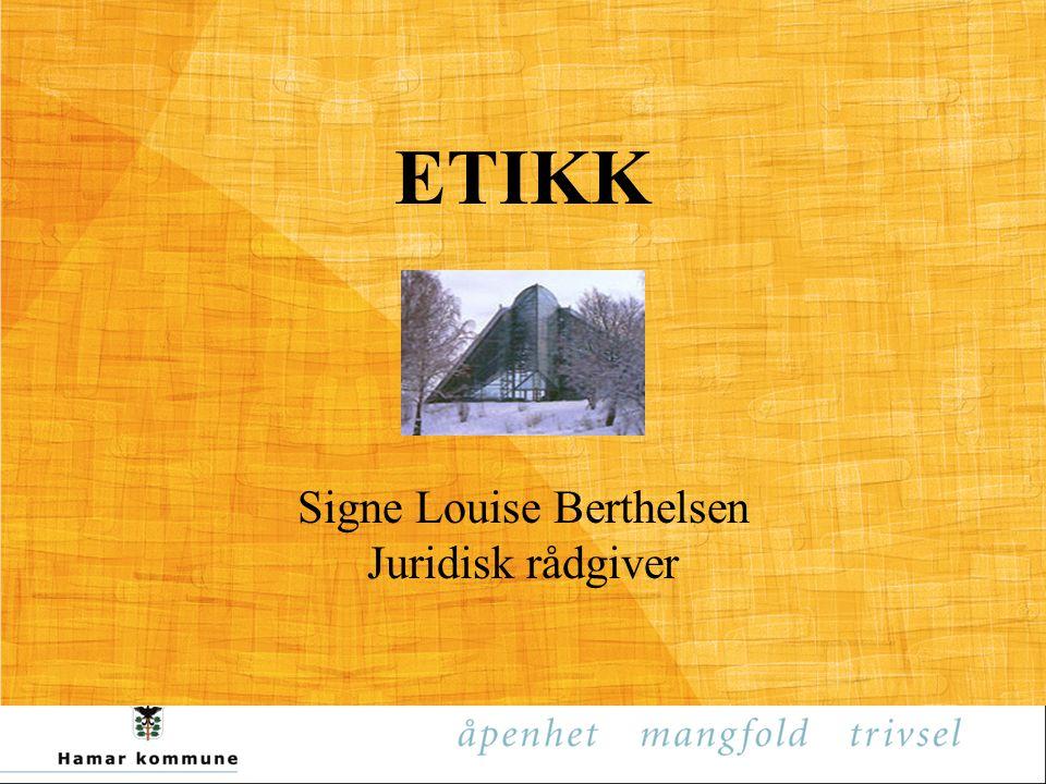 ETIKK Signe Louise Berthelsen Juridisk rådgiver