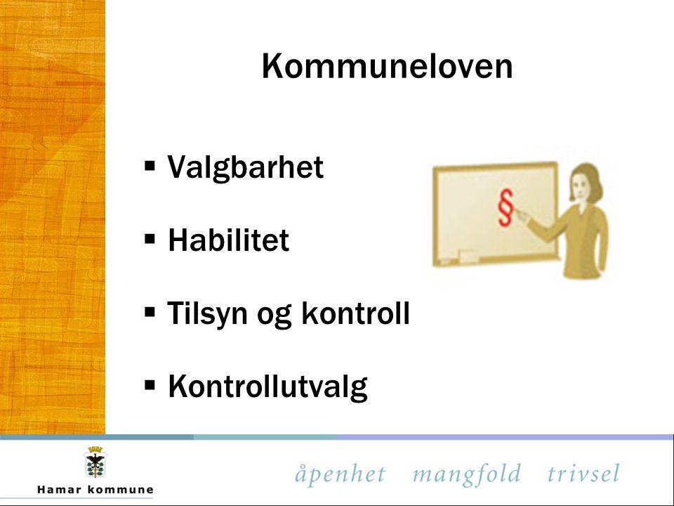 Kommuneloven  Valgbarhet  Habilitet  Tilsyn og kontroll  Kontrollutvalg