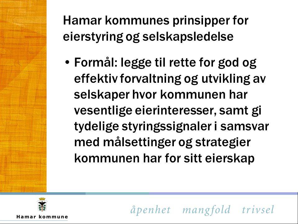 Hamar kommunes prinsipper for eierstyring og selskapsledelse Formål: legge til rette for god og effektiv forvaltning og utvikling av selskaper hvor ko