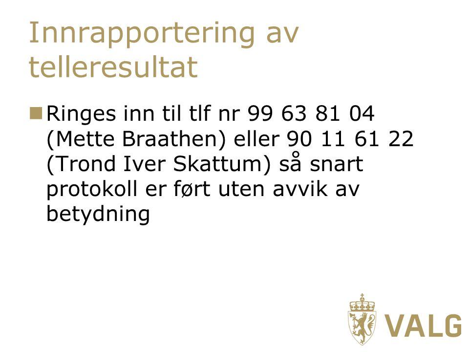 Innrapportering av telleresultat Ringes inn til tlf nr 99 63 81 04 (Mette Braathen) eller 90 11 61 22 (Trond Iver Skattum) så snart protokoll er ført uten avvik av betydning