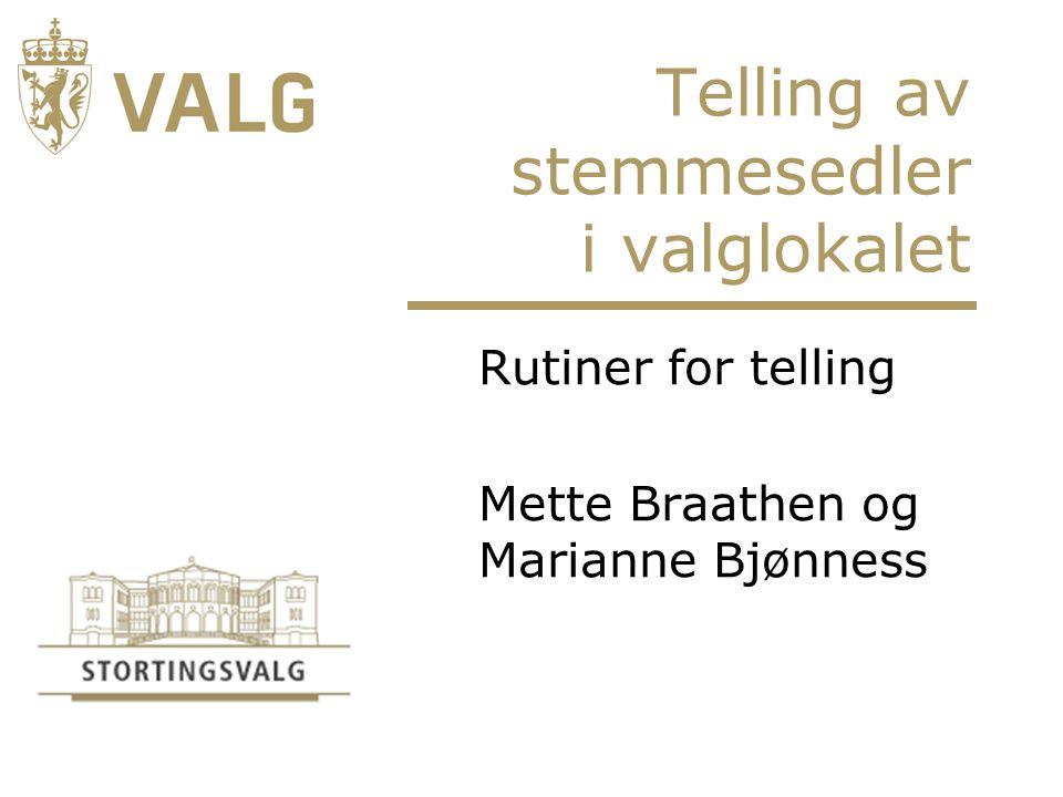 Telling av stemmesedler i valglokalet Rutiner for telling Mette Braathen og Marianne Bjønness
