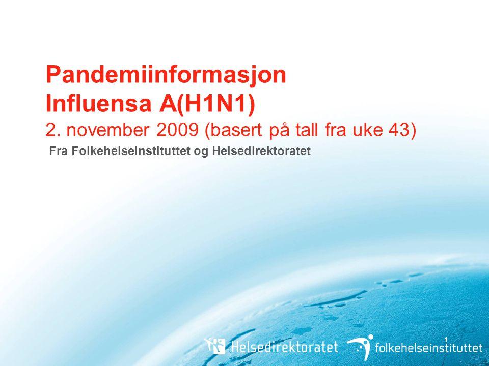 1 Pandemiinformasjon Influensa A(H1N1) 2. november 2009 (basert på tall fra uke 43) Fra Folkehelseinstituttet og Helsedirektoratet
