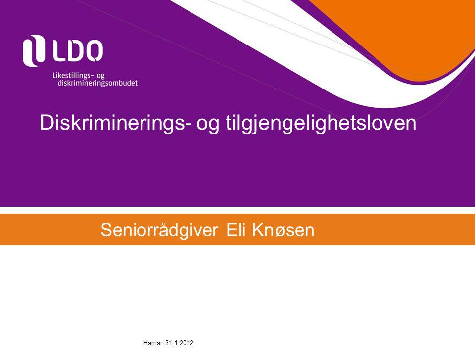 Diskriminerings- og tilgjengelighetsloven Seniorrådgiver Eli Knøsen Hamar 31.1.2012