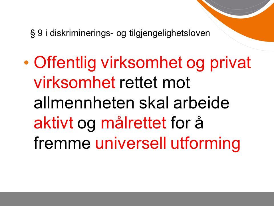 § 9 i diskriminerings- og tilgjengelighetsloven Offentlig virksomhet og privat virksomhet rettet mot allmennheten skal arbeide aktivt og målrettet for