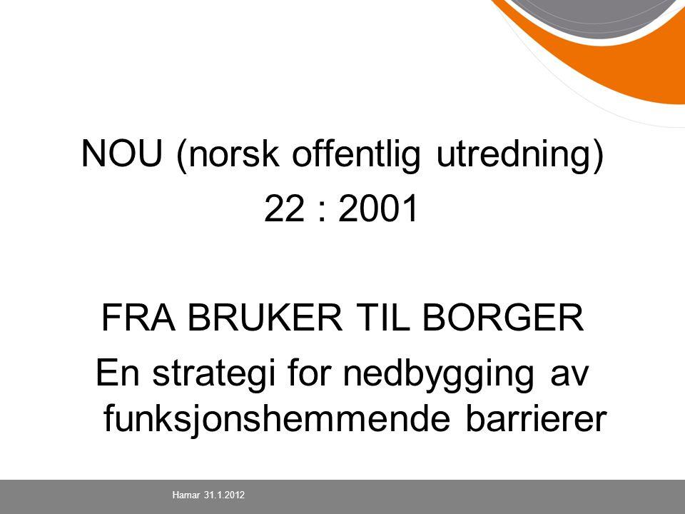 NOU (norsk offentlig utredning) 22 : 2001 FRA BRUKER TIL BORGER En strategi for nedbygging av funksjonshemmende barrierer Hamar 31.1.2012