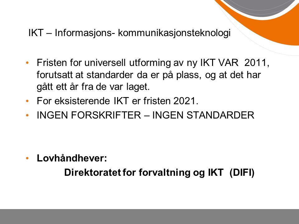 IKT – Informasjons- kommunikasjonsteknologi Fristen for universell utforming av ny IKT VAR 2011, forutsatt at standarder da er på plass, og at det har