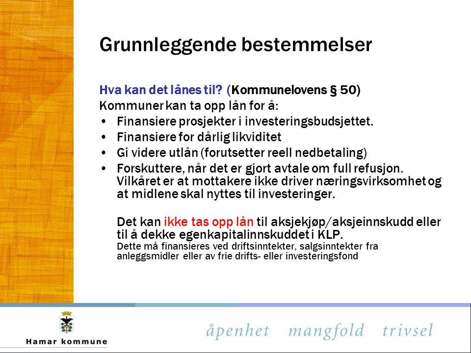 Grunnleggende bestemmelser Hva kan det lånes til? (Kommunelovens § 50) Kommuner kan ta opp lån for å: Finansiere prosjekter i investeringsbudsjettet.