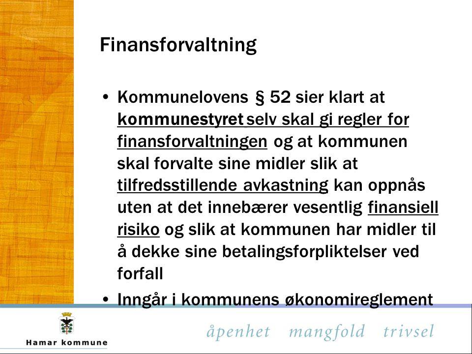 Finansforvaltning Kommunelovens § 52 sier klart at kommunestyret selv skal gi regler for finansforvaltningen og at kommunen skal forvalte sine midler