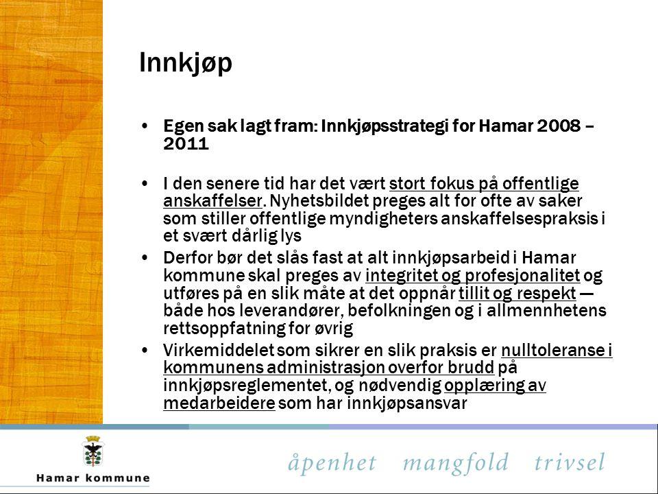 Innkjøp Egen sak lagt fram: Innkjøpsstrategi for Hamar 2008 – 2011 I den senere tid har det vært stort fokus på offentlige anskaffelser. Nyhetsbildet