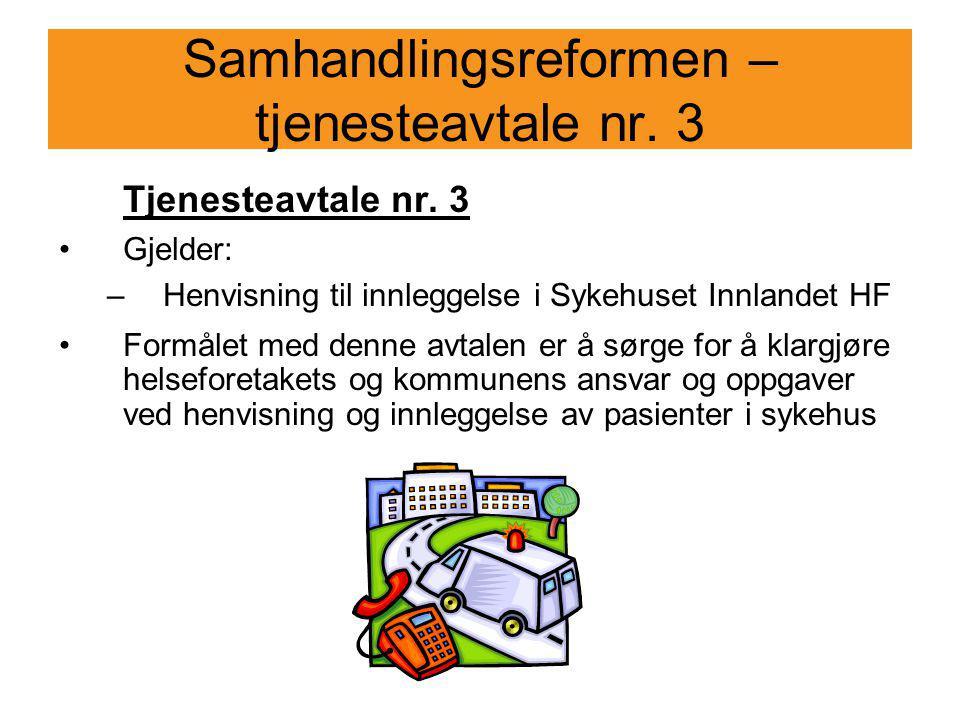 Samhandlingsreformen – tjenesteavtale nr. 3 Tjenesteavtale nr. 3 Gjelder: –Henvisning til innleggelse i Sykehuset Innlandet HF Formålet med denne avta