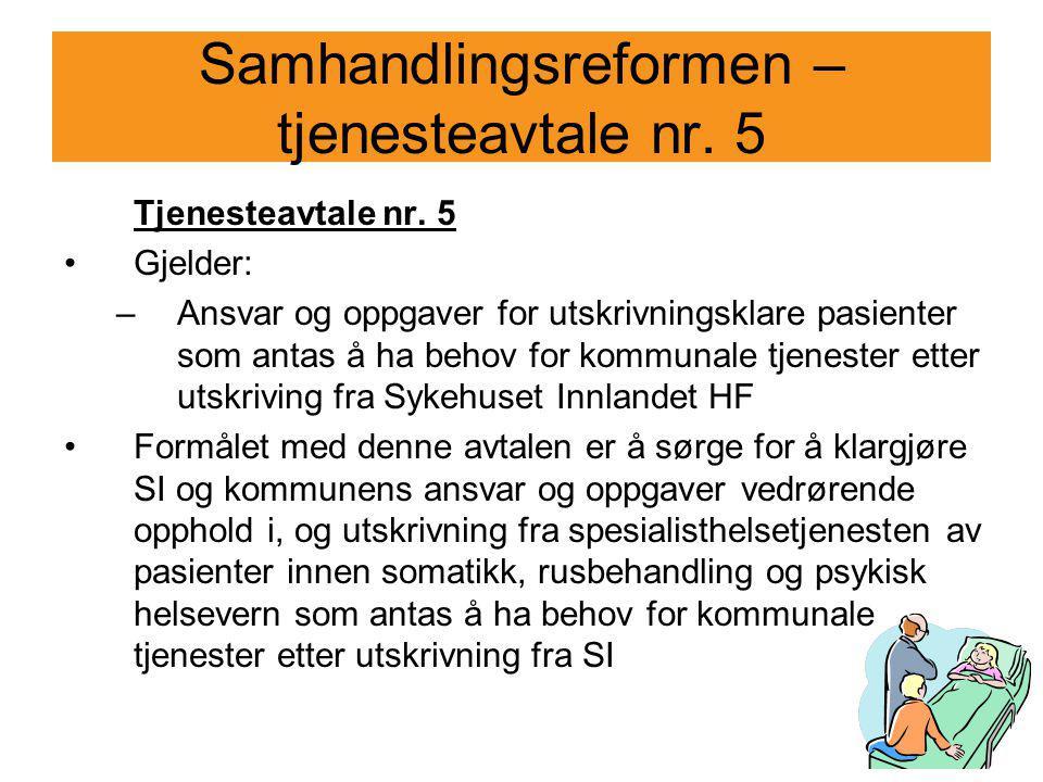 Samhandlingsreformen – tjenesteavtale nr. 5 Tjenesteavtale nr. 5 Gjelder: –Ansvar og oppgaver for utskrivningsklare pasienter som antas å ha behov for