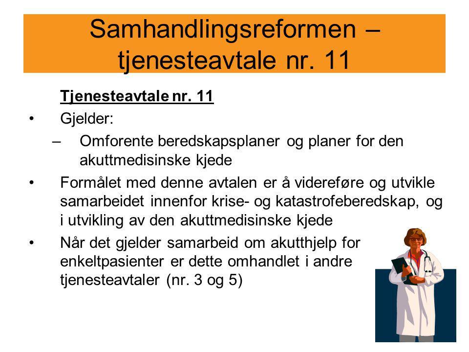 Samhandlingsreformen – tjenesteavtale nr. 11 Tjenesteavtale nr. 11 Gjelder: –Omforente beredskapsplaner og planer for den akuttmedisinske kjede Formål