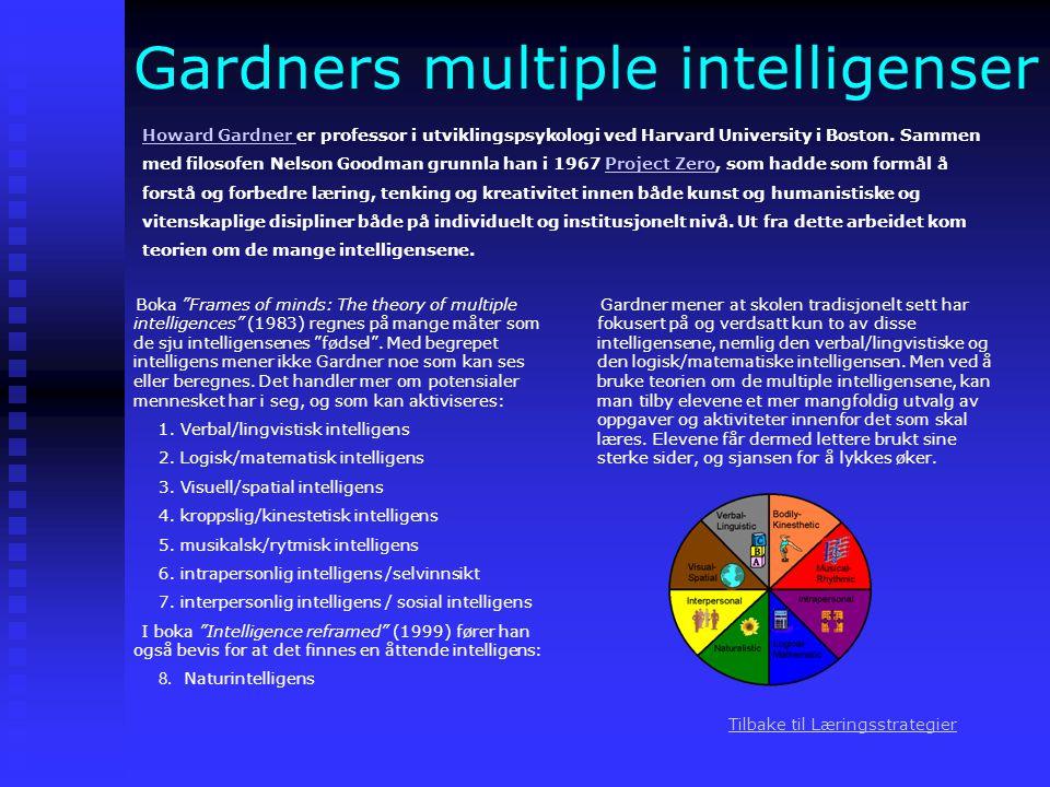 Gardners multiple intelligenser Howard Gardner Howard Gardner er professor i utviklingspsykologi ved Harvard University i Boston. Sammen med filosofen