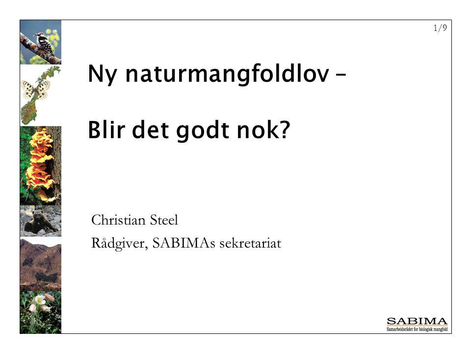 1/9 Christian Steel Rådgiver, SABIMAs sekretariat Ny naturmangfoldlov – Blir det godt nok?