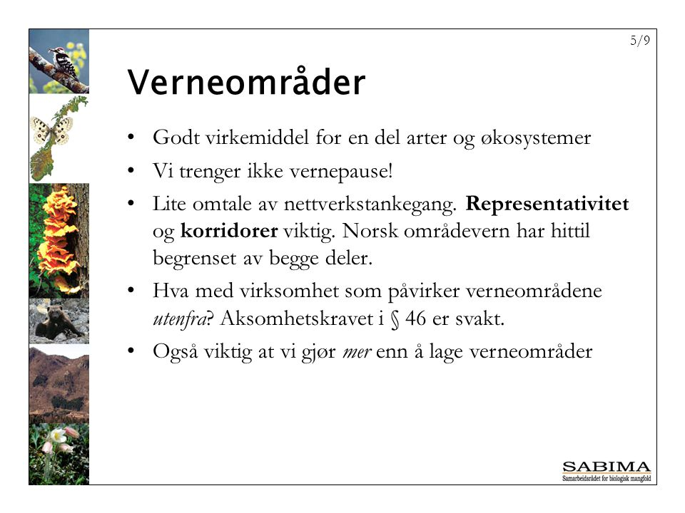 6/9 Kommunene stort ansvar, men lite ressurser og kompetanse Mangfold i hverdagslandskapet Nytt forvaltningssystem og kunnskapsbasert forvaltning , men fundamentet vakler.