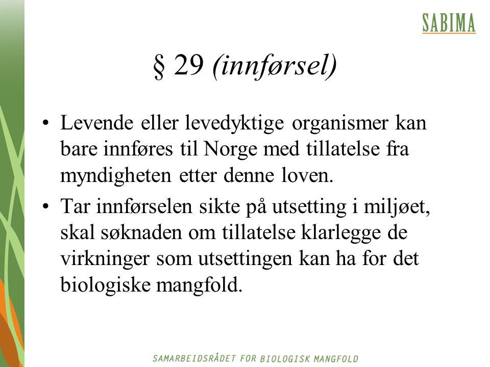 § 29 (innførsel) Levende eller levedyktige organismer kan bare innføres til Norge med tillatelse fra myndigheten etter denne loven. Tar innførselen si