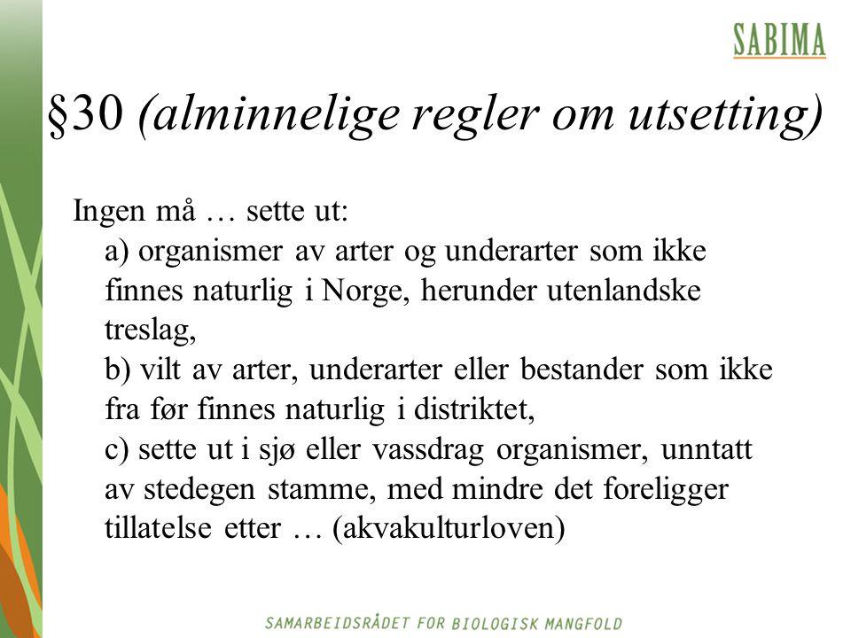 §30 (alminnelige regler om utsetting) Ingen må … sette ut: a) organismer av arter og underarter som ikke finnes naturlig i Norge, herunder utenlandske