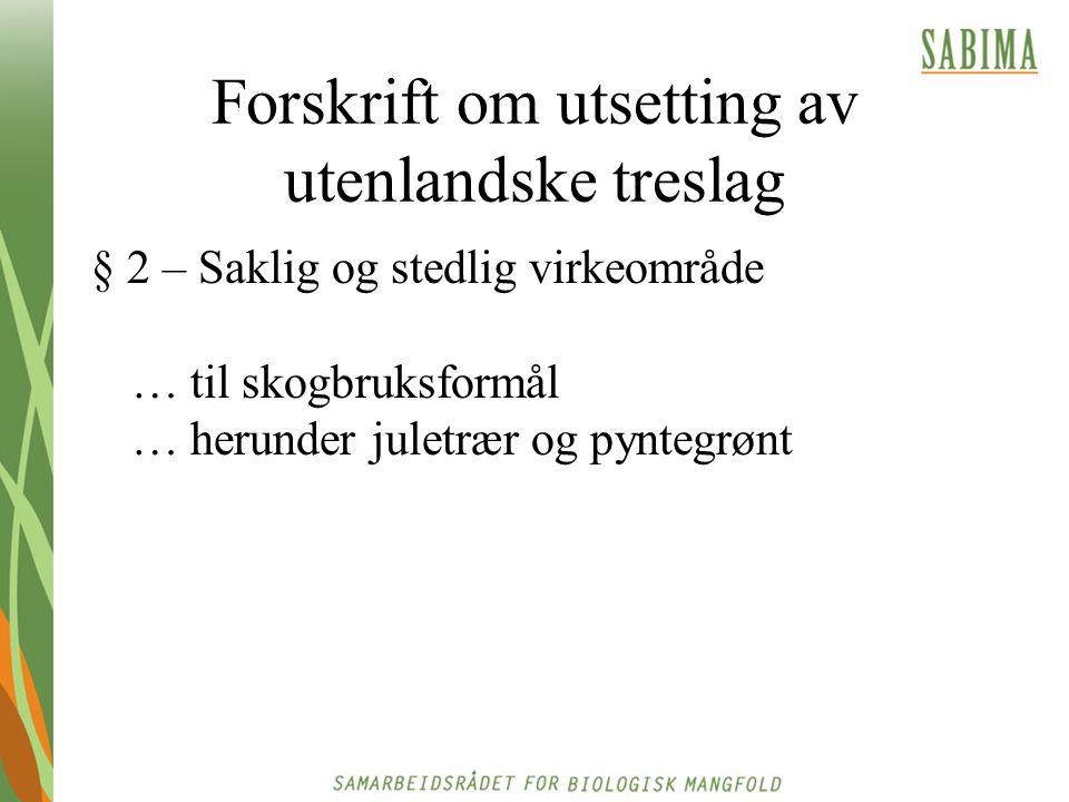 Forskrift om utsetting av utenlandske treslag § 2 – Saklig og stedlig virkeområde … til skogbruksformål … herunder juletrær og pyntegrønt