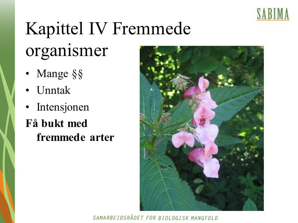 Kapittel IV Fremmede organismer Mange §§ Unntak Intensjonen Få bukt med fremmede arter