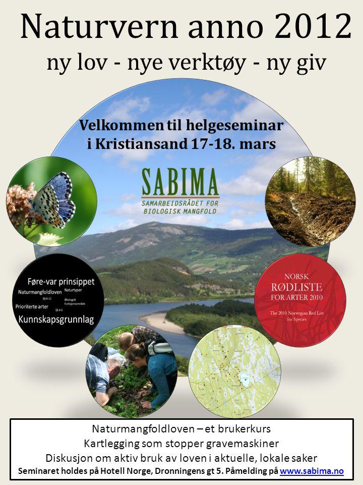 Naturvern anno 2012 – ny lov – nye verktøy – ny giv – Et seminar om fornuftig bruk av naturmangfoldloven Hvordan kan vi best bruke naturmangfoldloven til å hindre at verdifull natur ødelegges.