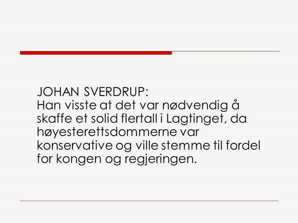 JOHAN SVERDRUP: Han visste at det var nødvendig å skaffe et solid flertall i Lagtinget, da høyesterettsdommerne var konservative og ville stemme til fordel for kongen og regjeringen.